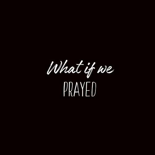 """""""What if we prayed"""" white text on black background"""